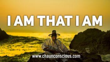 I am that I am chaun conscious